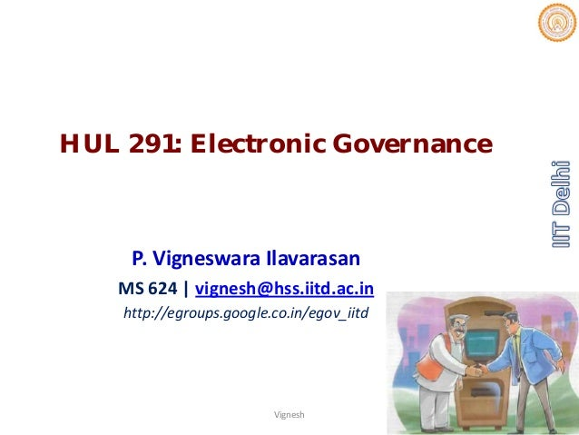 HUL 291: Electronic Governance P.VigneswaraIlavarasan MS624|vignesh@hss.iitd.ac.in http://egroups.google.co.in/egov_i...