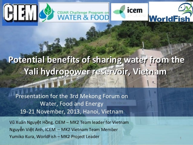 Potential benefits of sharing water from the Yali hydropower reservoir, Vietnam Presentation for the 3rd Mekong Forum on W...