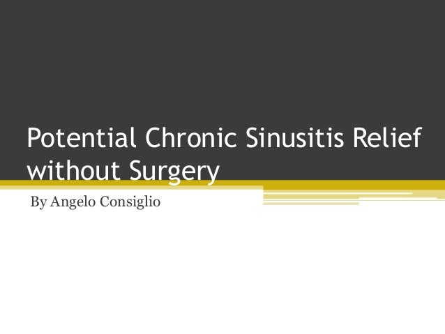 Potential Chronic Sinusitis Relief without Surgery By Angelo Consiglio
