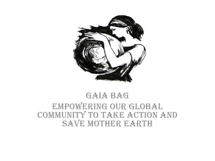 Gaia Bag<br />Empowering our global community to take action and save Mother Earth<br />