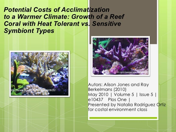 Potential Costs of Acclimatization  to a Warmer Climate: Growth of a Reef Coral with Heat Tolerant vs. Sensitive Symbiont ...