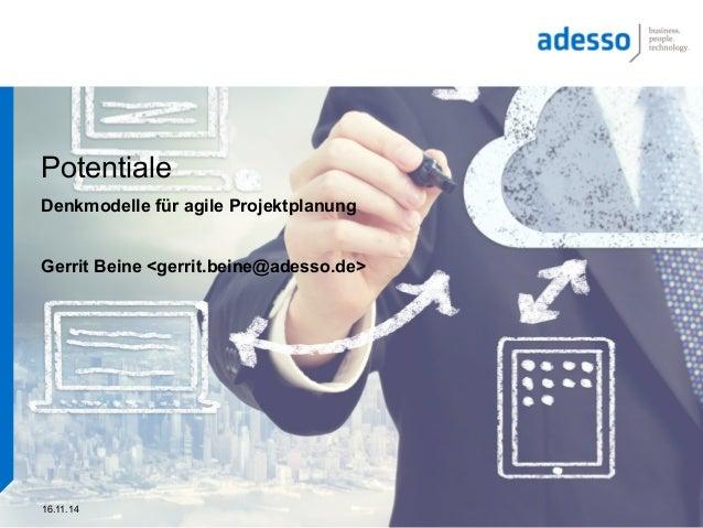 16.11.14 Potentiale Denkmodelle für agile Projektplanung Gerrit Beine <gerrit.beine@adesso.de>
