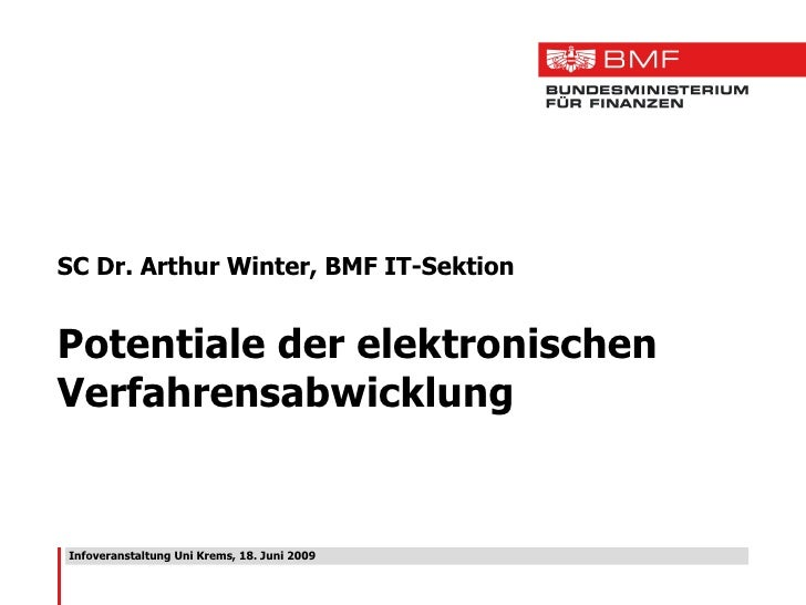 Infoveranstaltung Uni Krems, 18. Juni 2009 SC Dr. Arthur Winter, BMF IT-Sektion Potentiale der elektronischen Verfahrensab...