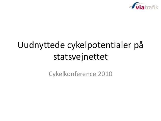 Uudnyttede cykelpotentialer på statsvejnettet Cykelkonference 2010