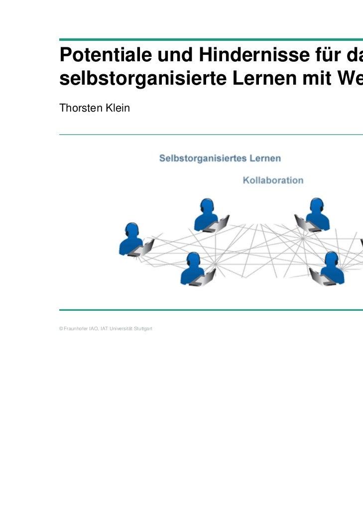 Potentiale und Hindernisse für dasselbstorganisierte Lernen mit Web2.0Thorsten Klein© Fraunhofer IAO, IAT Universität Stut...