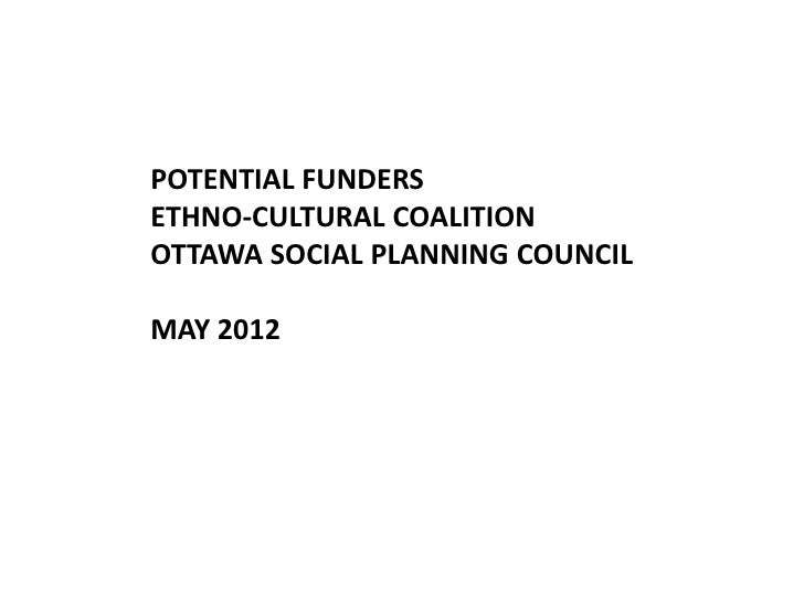 POTENTIAL FUNDERSETHNO-CULTURAL COALITIONOTTAWA SOCIAL PLANNING COUNCILMAY 2012
