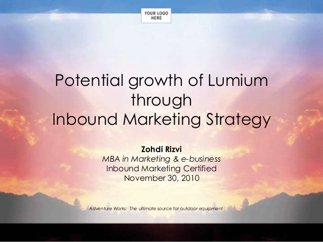 Adventure Works: The ultimate source for outdoor equipment Potential growth of Lumium through Inbound Marketing Strategy Z...