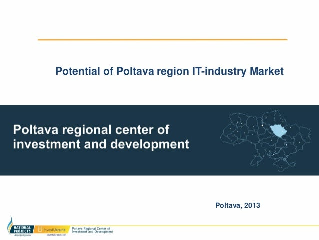 Potential of Poltava region IT-industry Market                                Poltava, 2013