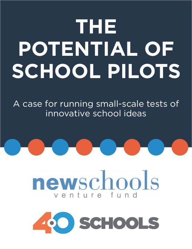 THE POTENTIAL OF SCHOOL PILOTS A case for running small-scale tests of innovative school ideas