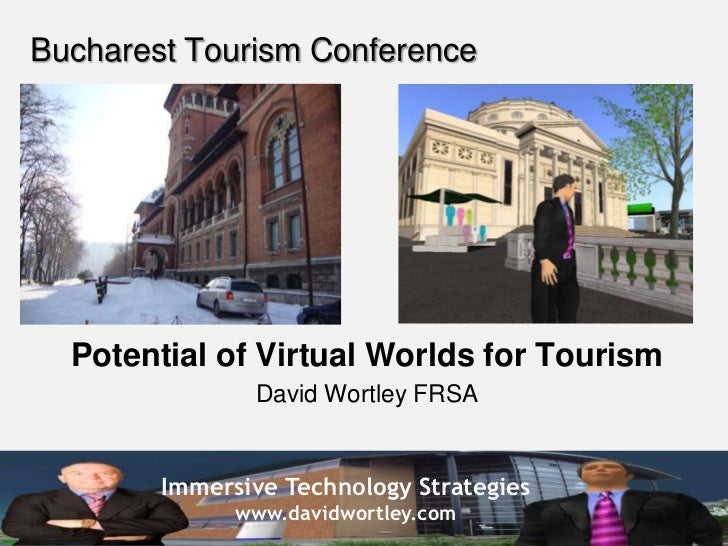 Bucharest Tourism Conference<br />Potential of Virtual Worlds for Tourism<br />David Wortley FRSA<br />