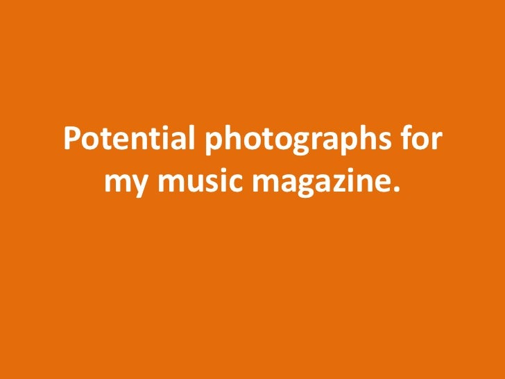 Potential photographs for  my music magazine.