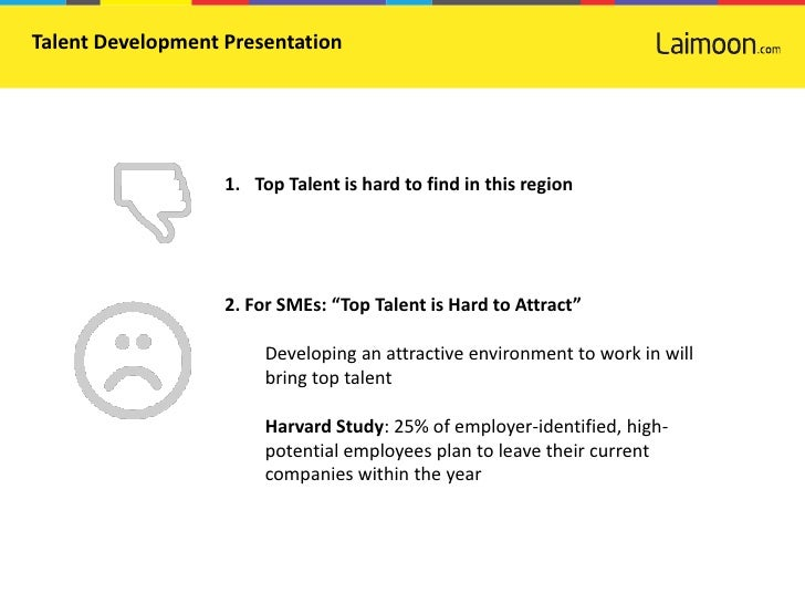 Talent Development Presentation                   1. Top Talent is hard to find in this region                   2. For SM...