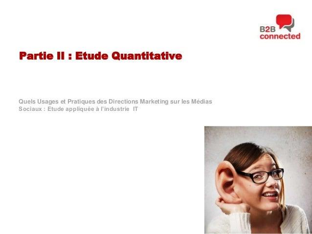 Partie II : Etude Quantitative  Quels Usages et Pratiques des Directions Marketing sur les Médias Sociaux : Etude appliqué...