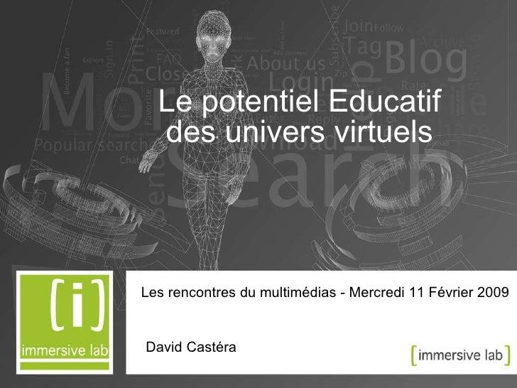 Le potentiel Educatif des univers virtuels David Castéra Stonfield InWorld Les rencontres du multimédias Mercredi 11 Févri...