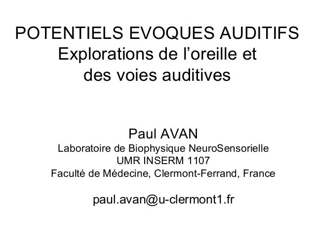 POTENTIELS EVOQUES AUDITIFSExplorations de l'oreille etdes voies auditivesPaul AVANLaboratoire de Biophysique NeuroSensori...