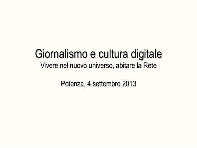 Giornalismo e cultura digitaleGiornalismo e cultura digitale Vivere nel nuovo universo, abitare la ReteVivere nel nuovo un...