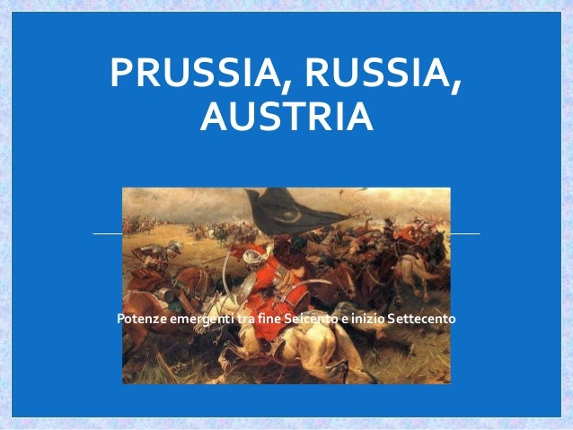 austria prussia and russia rise to The rise of prussia 1700  the next year, russia, prussia, austria, and britain pledged not to conclude a separate peace with france at the congress of vienna,.