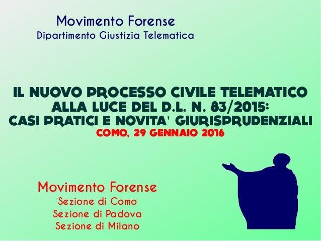 IL NUOVO PROCESSO CIVILE TELEMATICO ALLA LUCE DEL D.L. N. 83/2015: CASI PRATICI E NOVITA GIURISPRUDENZIALI' COMO, 29 GENNA...