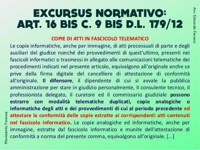 EXCURSUS NORMATIVO: ART. 16 BIS C. 9 BIS D.L. 179/12 MovimentoForense Avv.EdoardoFerraro COPIE DI ATTI IN FASCICOLO TELEMA...
