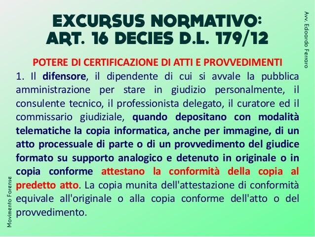 EXCURSUS NORMATIVO: ART. 16 DECIES D.L. 179/12 MovimentoForense Avv.EdoardoFerraro POTERE DI CERTIFICAZIONE DI ATTI E PROV...