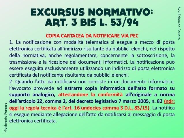 EXCURSUS NORMATIVO: ART. 3 BIS L. 53/94 MovimentoForense Avv.EdoardoFerraro COPIA CARTACEA DA NOTIFICARE VIA PEC 1. La not...