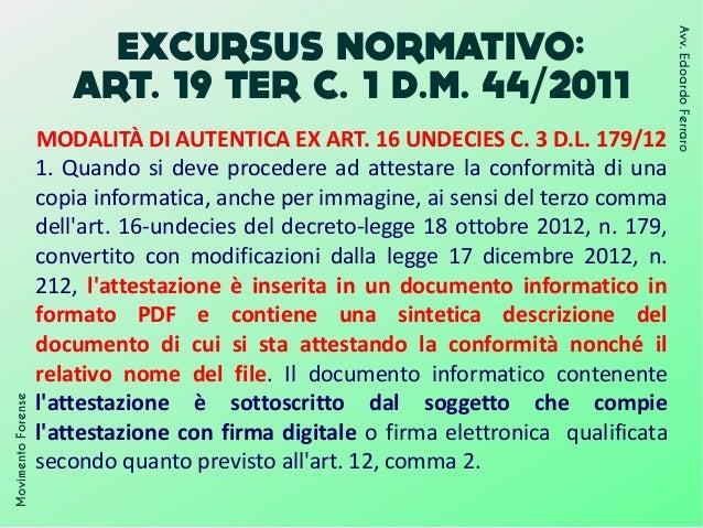 EXCURSUS NORMATIVO: ART. 19 TER C. 1 D.M. 44/2011 MovimentoForense Avv.EdoardoFerraro MODALITÀ DI AUTENTICA EX ART. 16 UND...