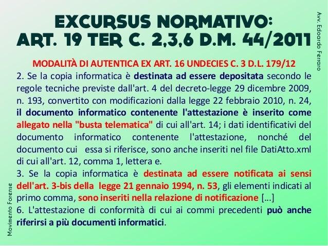 EXCURSUS NORMATIVO: ART. 19 TER C. 2,3,6 D.M. 44/2011 MovimentoForense Avv.EdoardoFerraro MODALITÀ DI AUTENTICA EX ART. 16...