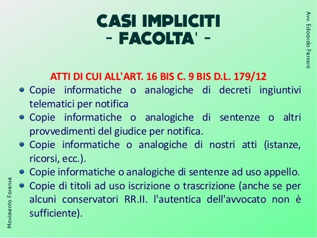 CASI IMPLICITI - FACOLTA -' MovimentoForense Avv.EdoardoFerraro ATTI DI CUI ALL'ART. 16 BIS C. 9 BIS D.L. 179/12 Copie inf...