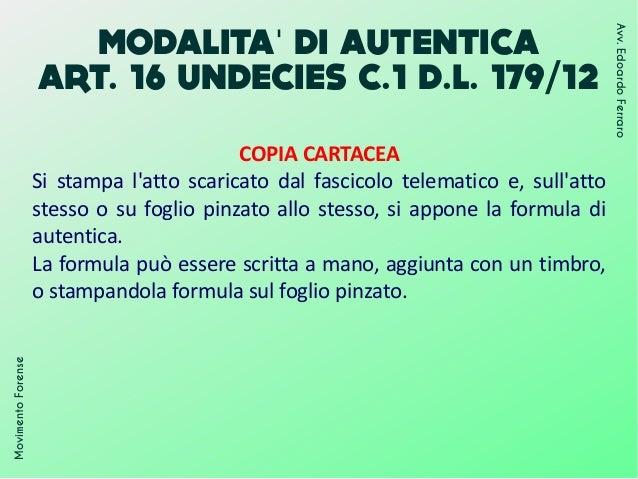 MODALITA DI AUTENTICA' ART. 16 UNDECIES C.1 D.L. 179/12 MovimentoForense Avv.EdoardoFerraro COPIA CARTACEA Si stampa l'att...