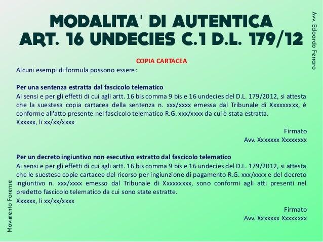 MODALITA DI AUTENTICA' ART. 16 UNDECIES C.1 D.L. 179/12 MovimentoForense Avv.EdoardoFerraro COPIA CARTACEA Alcuni esempi d...