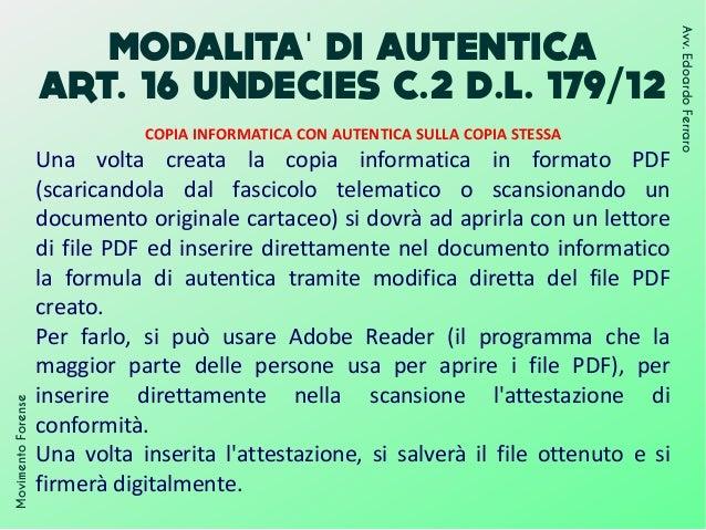 MODALITA DI AUTENTICA' ART. 16 UNDECIES C.2 D.L. 179/12 MovimentoForense Avv.EdoardoFerraro COPIA INFORMATICA CON AUTENTIC...