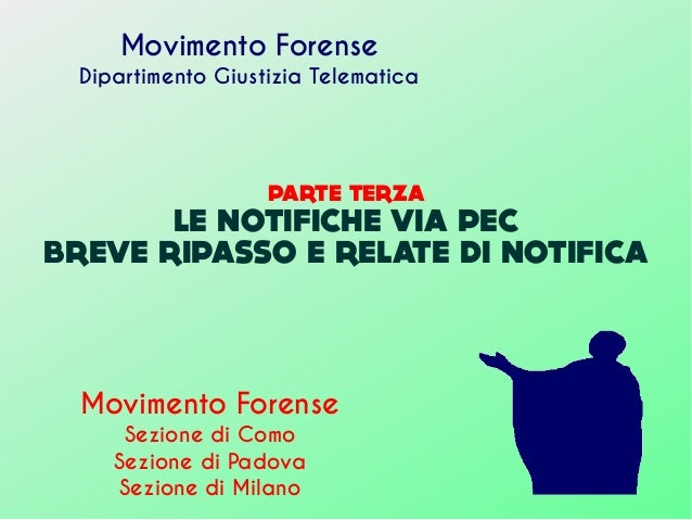PARTE TERZA LE NOTIFICHE VIA PEC BREVE RIPASSO E RELATE DI NOTIFICA Movimento Forense Dipartimento Giustizia Telematica Mo...