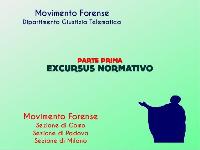 PARTE PRIMA EXCURSUS NORMATIVO Movimento Forense Dipartimento Giustizia Telematica Movimento Forense Sezione di Como Sezio...