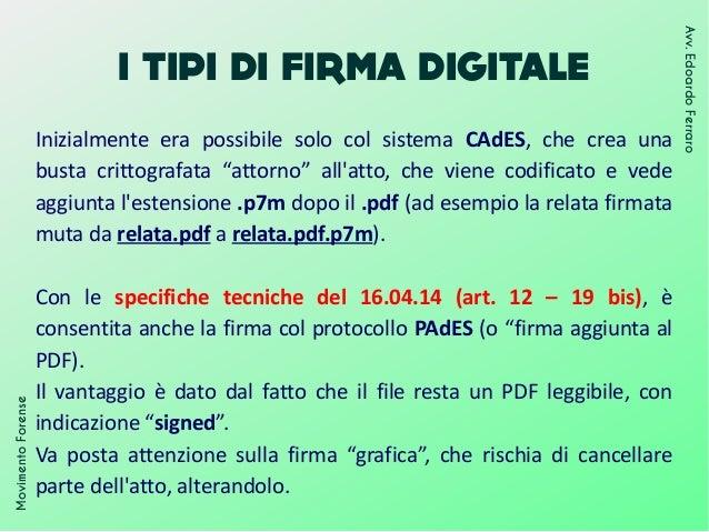 I TIPI DI FIRMA DIGITALE MovimentoForense Avv.EdoardoFerraro Inizialmente era possibile solo col sistema CAdES, che crea u...
