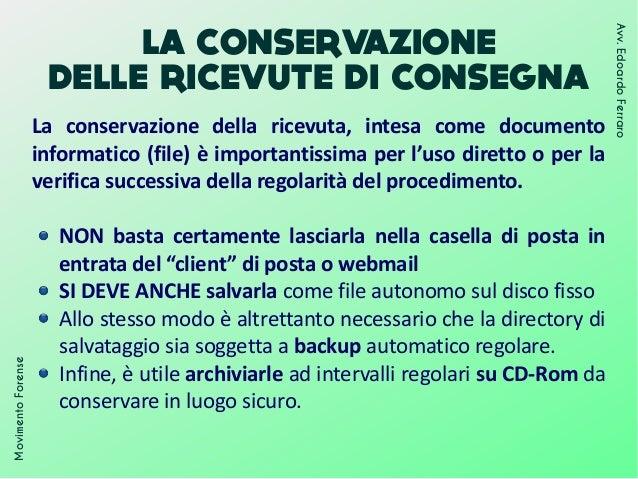 LA CONSERVAZIONE DELLE RICEVUTE DI CONSEGNA La conservazione della ricevuta, intesa come documento informatico (file) è im...