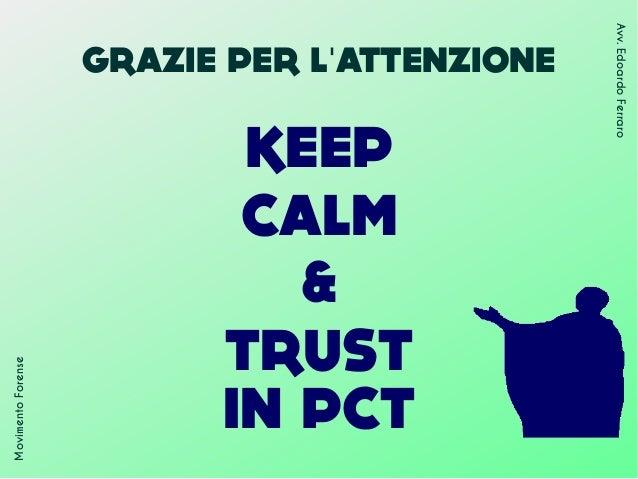 GRAZIE PER L ATTENZIONE' KEEP CALM & TRUST IN PCT MovimentoForense Avv.EdoardoFerraro