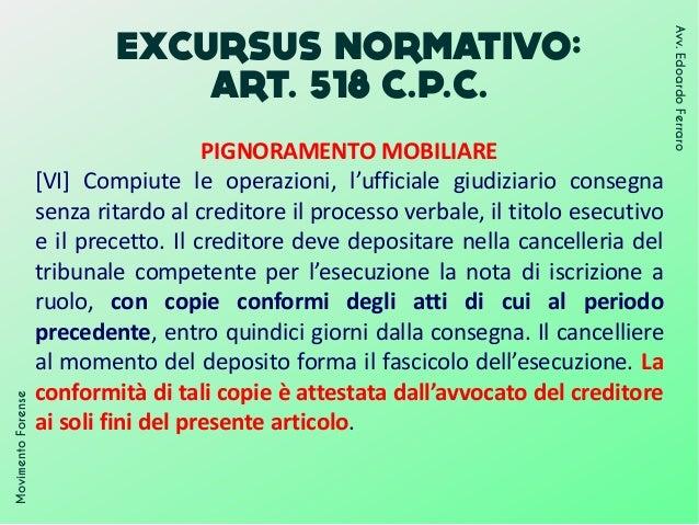 EXCURSUS NORMATIVO: ART. 518 C.P.C. PIGNORAMENTO MOBILIARE [VI] Compiute le operazioni, l'ufficiale giudiziario consegna s...