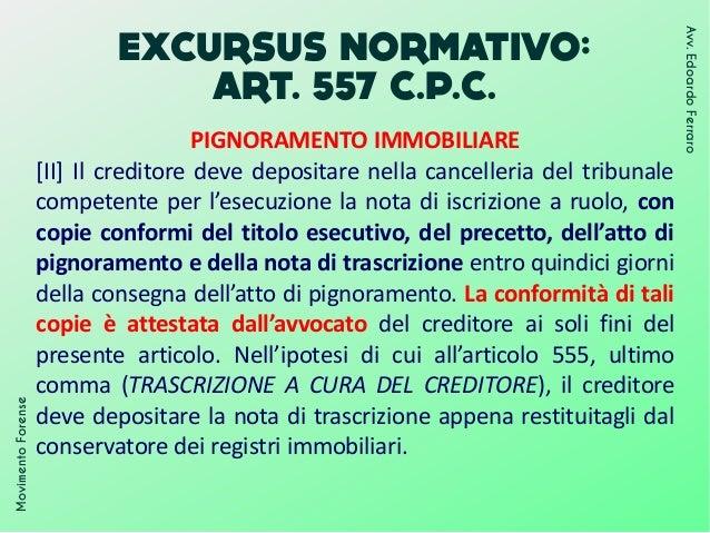 EXCURSUS NORMATIVO: ART. 557 C.P.C. MovimentoForense Avv.EdoardoFerraro PIGNORAMENTO IMMOBILIARE [II] Il creditore deve de...