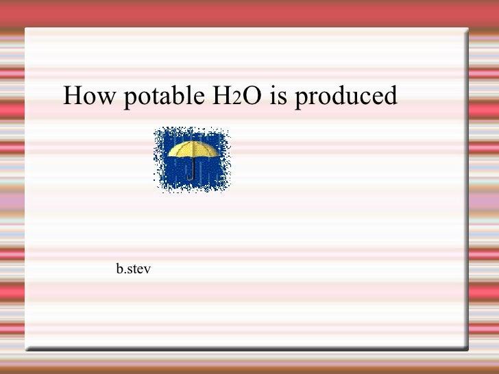 b.stev How potable H 2 O is produced
