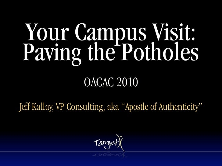 Your Campus Visit:  Paving the Potholes                     OACAC 2010                            Text     Jeff Kallay, VP...