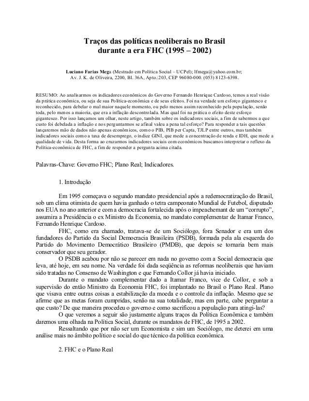 Traços das políticas neoliberais no Brasil durante a era FHC (1995 – 2002) Luciano Farias Mega (Mestrado em Política Socia...