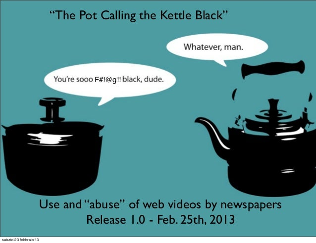 """""""The Pot Calling the Kettle Black""""                                 F#!@g!!                        Use and """"abuse"""" of web v..."""