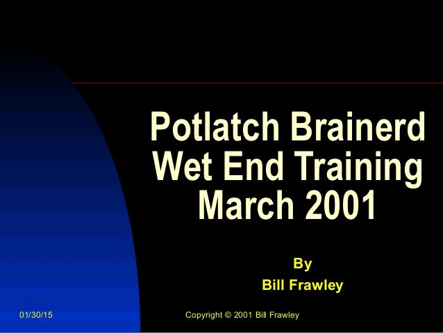01/30/15 Copyright © 2001 Bill Frawley Potlatch Brainerd Wet End Training March 2001 By Bill Frawley