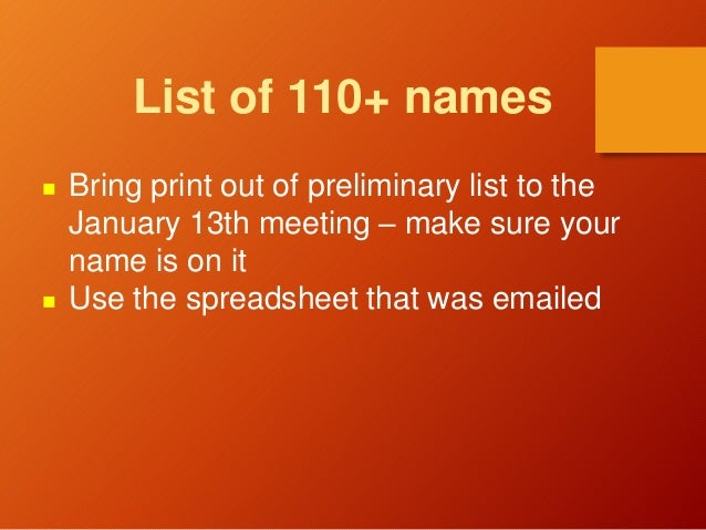 List of 110+ names  Bring print out of preliminary list to the January 13th meeting – make sure your name is on it  Use ...