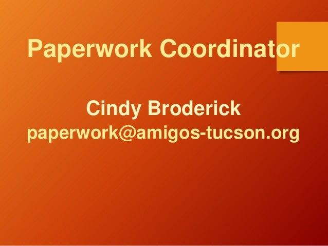 Paperwork Coordinator Cindy Broderick paperwork@amigos-tucson.org