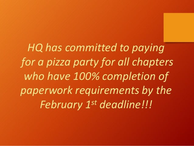 HQ has committed to paying for a pizza party for all chapters who have 100% completion of paperwork requirements by the Fe...