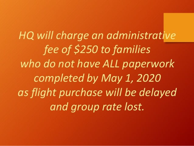 HQ will charge an administrative fee of $250 to families who do not have ALL paperwork completed by May 1, 2020 as flight ...