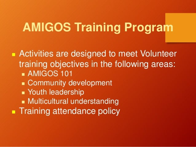 AMIGOS Training Program  Activities are designed to meet Volunteer training objectives in the following areas:  AMIGOS 1...