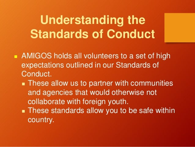 Understanding the Standards of Conduct  AMIGOS holds all volunteers to a set of high expectations outlined in our Standar...