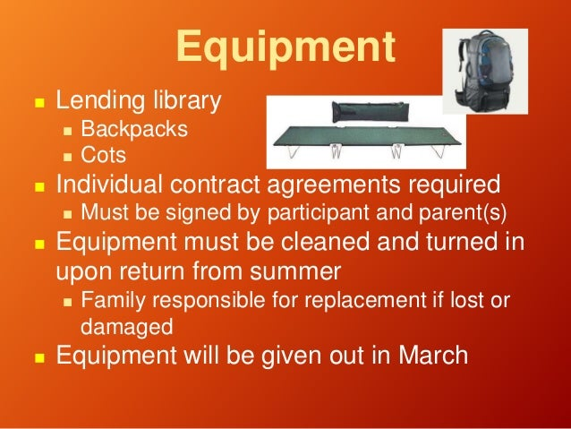 Equipment  Lending library  Backpacks  Cots  Individual contract agreements required  Must be signed by participant a...